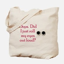 Oops Did I Just Roll My Eyes Out Loud Tote Bag
