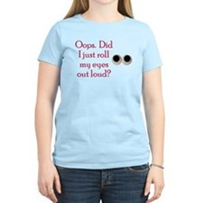 Oops Did I Just Roll My Eyes Out Loud T-Shirt
