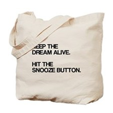 Keep the dream alive, hit the snooze Tote Bag