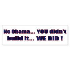 Anti Obama - You didnt build that! Bumper Sticker