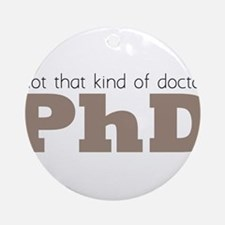 Not That Kind Of Doctor Ornament (Round)