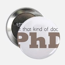 "Not That Kind Of Doctor 2.25"" Button"