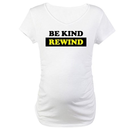 Be Kind Rewind Maternity T-Shirt