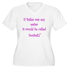 If Ballet Was Any Easier... T-Shirt