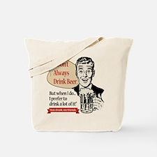 I Don't Always Drink Beer Tote Bag