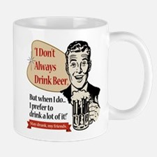 I Don't Always Drink Beer Small Mugs
