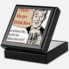 I Don't Always Drink Beer Keepsake Box