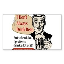 I Don't Always Drink Beer Decal