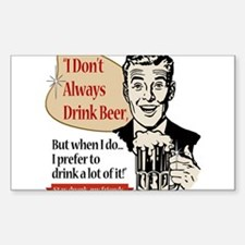 I Don't Always Drink Beer Stickers