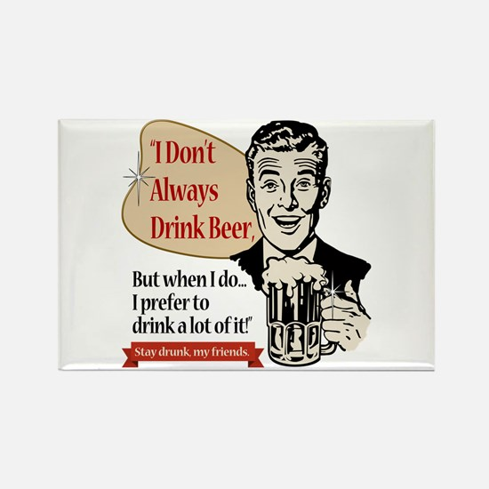 I Don't Always Drink Beer Rectangle Magnet