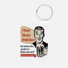 I Don't Always Drink Beer Keychains
