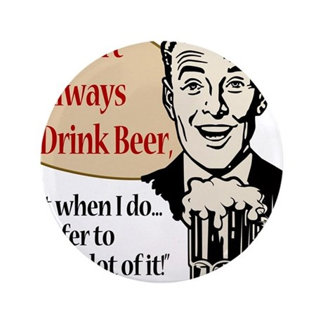 """I Don't Always Drink Beer 3.5"""" Button"""