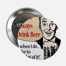 "I Don't Always Drink Beer 2.25"" Button"