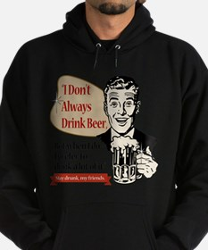 I Don't Always Drink Beer Hoodie (dark)