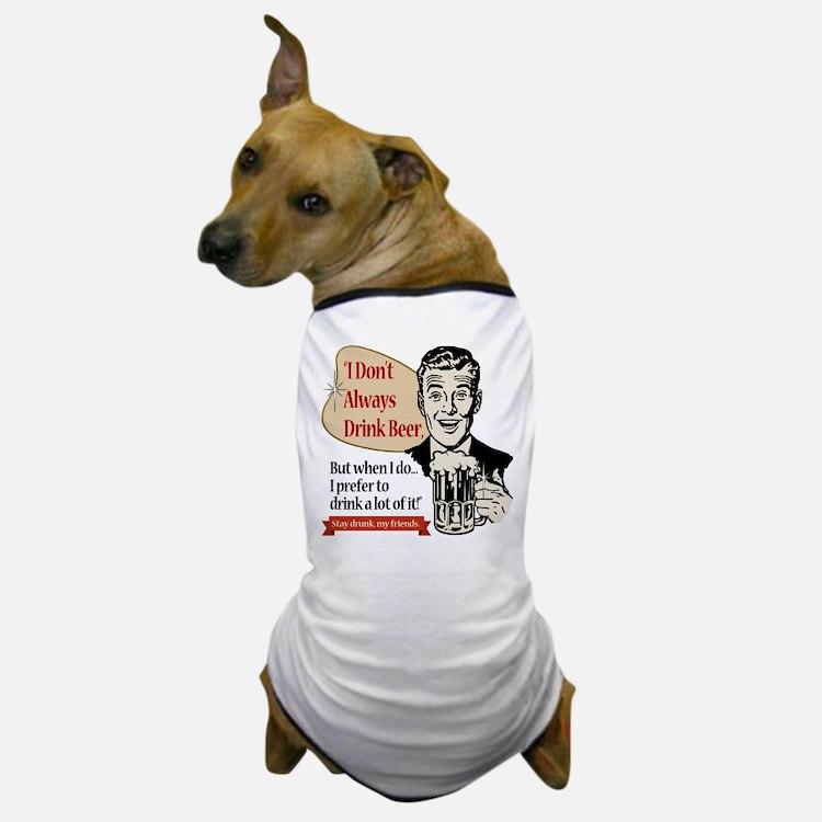 I Don't Always Drink Beer Dog T-Shirt