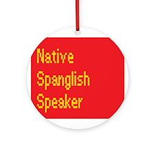 Native Spanglish Speaker Ornament (Round)