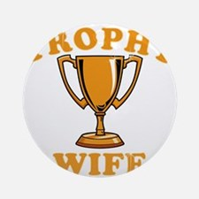 Trophy Wife 1 Ornament (Round)