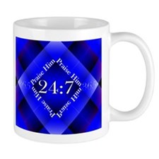 Praise Him Twenty-Four Seven Mug