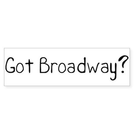 Got Broadway? Bumper Sticker