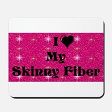 I Love My Skinny Fiber Mousepad