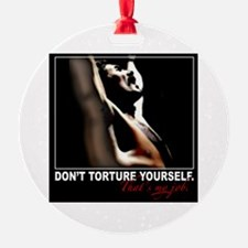 Don't Torture Yourself Ornament