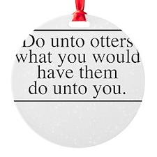 Do Unto Otters Ornament