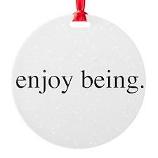 Enjoy Being Ornament