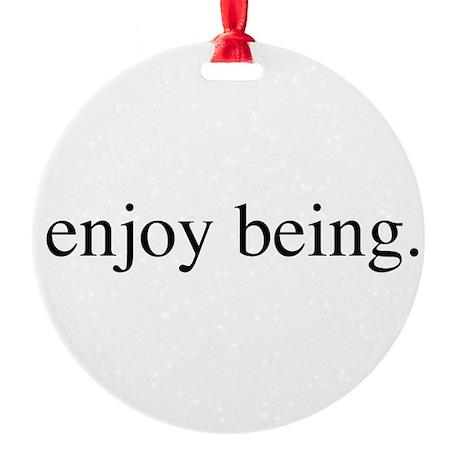 Enjoy Being Round Ornament