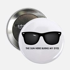 """The Sun Here Burns my Eyes 2.25"""" Button"""