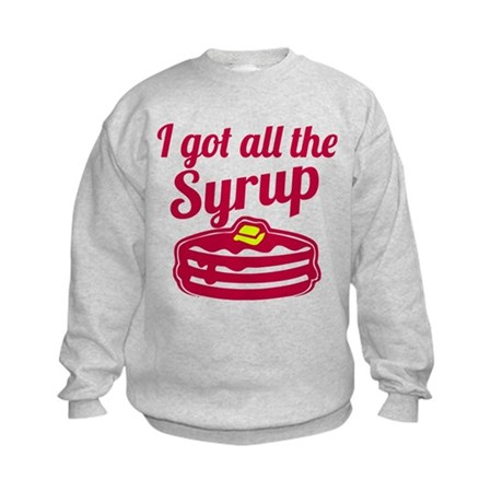 I Got All The Syrup Kids Sweatshirt