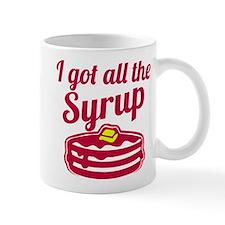 I Got All The Syrup Mug