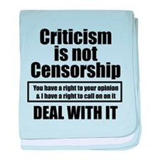 Criticism is not Censorship Deal with it. baby bla