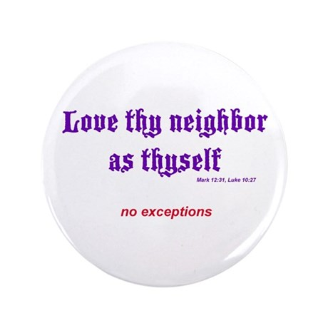 "Love thy neighbor 3.5"" Button"
