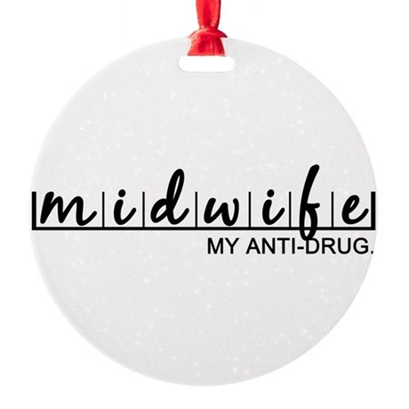 Midwife, My Anti-Drug Round Ornament
