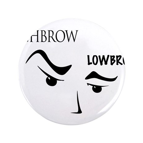 "Highbrow Lowbrow 3.5"" Button"