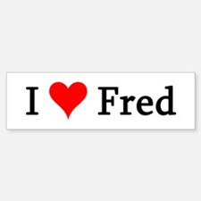 I Love Fred Bumper Bumper Bumper Sticker