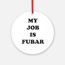My Job Is Fubar Ornament (Round)