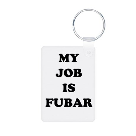 My Job Is Fubar Aluminum Photo Keychain