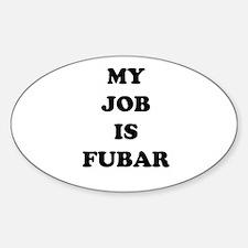 My Job Is Fubar Sticker (Oval)