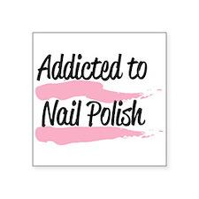 "Addicted to Nail Polish Square Sticker 3"" x 3"""