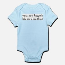 Heretic, Not A Bad Thing Infant Bodysuit