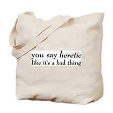 Heretic, Not A Bad Thing Tote Bag