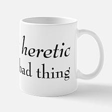 Heretic, Not A Bad Thing Mug