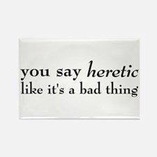 Heretic, Not A Bad Thing Rectangle Magnet