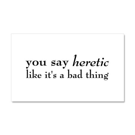 Heretic, Not A Bad Thing Car Magnet 20 x 12