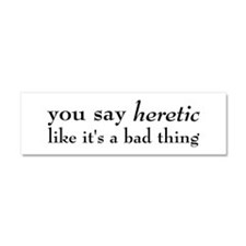 Heretic, Not A Bad Thing Car Magnet 10 x 3