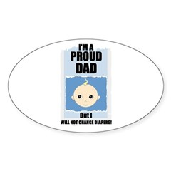 PROUD DAD (WILL NOT CHANGE DIAPERS) Oval Decal
