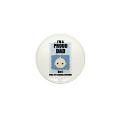 PROUD DAD (WILL NOT CHANGE DIAPERS) Mini Button (1