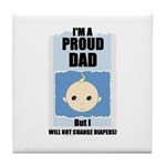 PROUD DAD (WILL NOT CHANGE DIAPERS) Tile Coaster