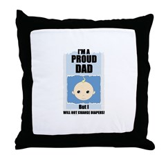 PROUD DAD (WILL NOT CHANGE DIAPERS) Throw Pillow